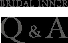 BRIDAL INNER Q&A
