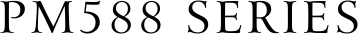 PM588 SERIES