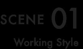 SCENE 01 Working Style